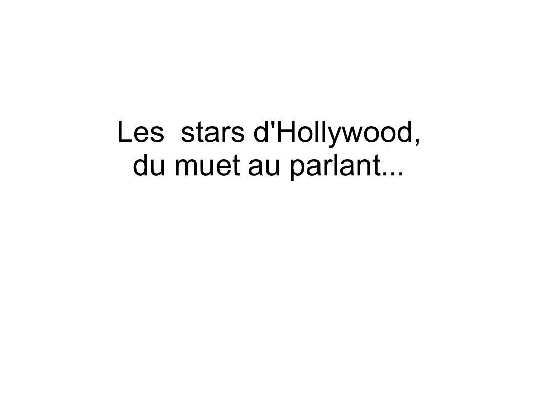 Les stars d Hollywood, du muet au parlant...