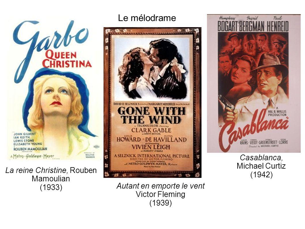 Le mélodrame La reine Christine, Rouben Mamoulian (1933) Autant en emporte le vent Victor Fleming (1939) Casablanca, Michael Curtiz (1942)