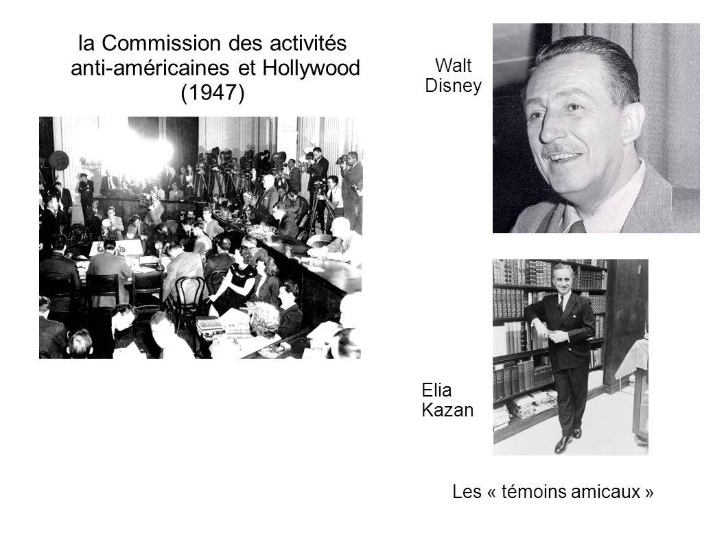 la Commission des activités anti-américaines et Hollywood (1947) Les « témoins amicaux » Walt Disney Elia Kazan