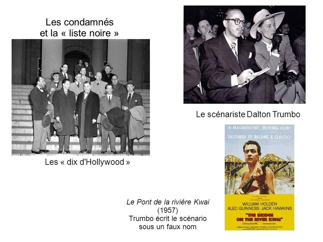 Les condamnés et la « liste noire » Les « dix d Hollywood » Le scénariste Dalton Trumbo Le Pont de la rivière Kwai (1957) Trumbo écrit le scénario sous un faux nom