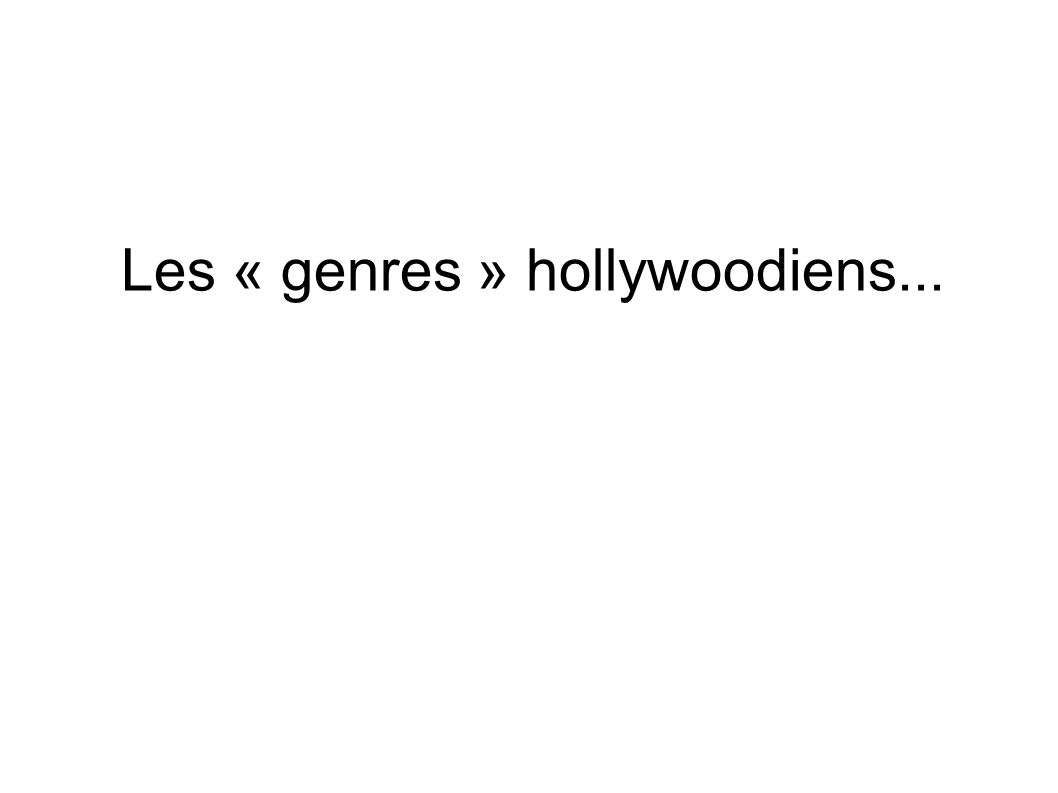 Les « genres » hollywoodiens...