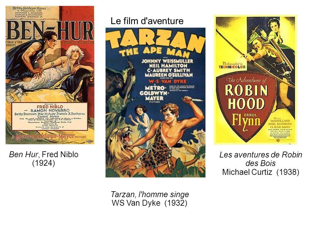 Le film d aventure Ben Hur, Fred Niblo (1924) Tarzan, l homme singe WS Van Dyke (1932) Les aventures de Robin des Bois Michael Curtiz (1938)