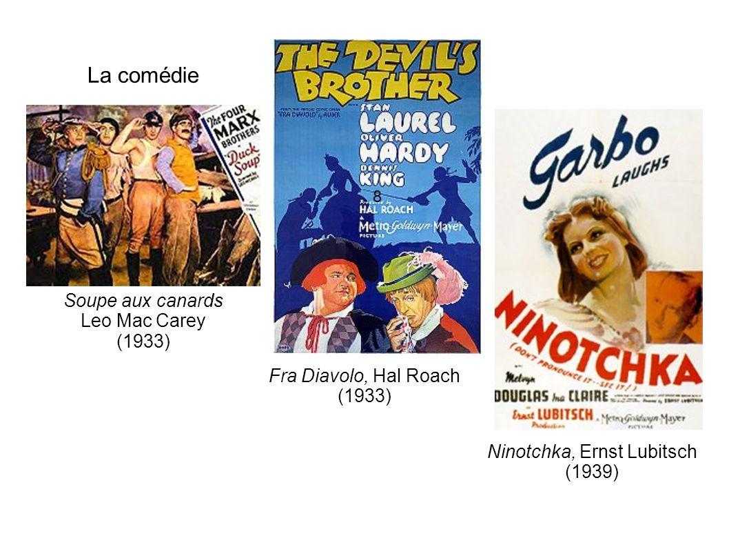 La comédie 8 Soupe aux canards Leo Mac Carey (1933) Fra Diavolo, Hal Roach (1933) Ninotchka, Ernst Lubitsch (1939)