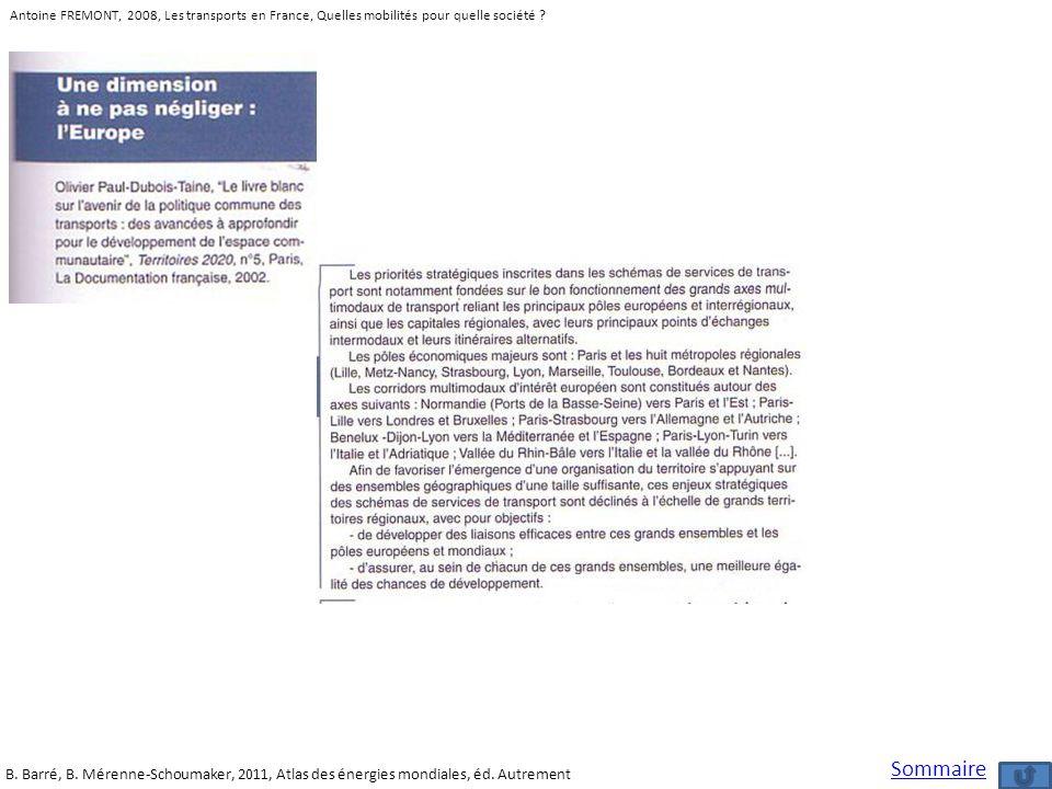 B. Barré, B. Mérenne-Schoumaker, 2011, Atlas des énergies mondiales, éd. Autrement Antoine FREMONT, 2008, Les transports en France, Quelles mobilités