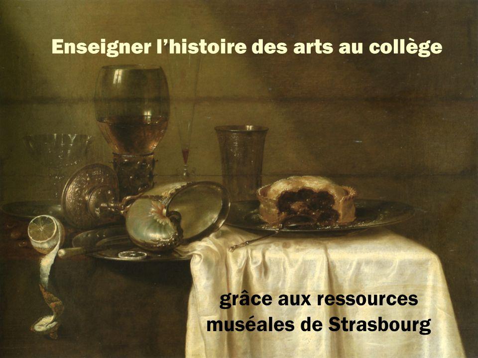 Enseigner lhistoire des arts au collège grâce aux ressources muséales de Strasbourg