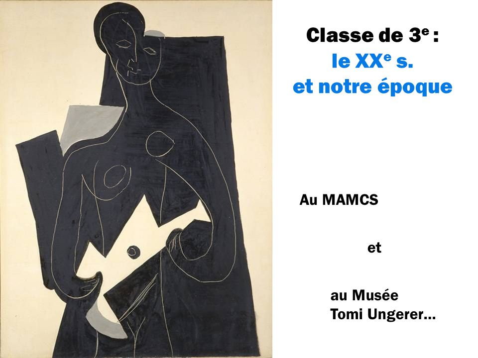 Classe de 3 e : le XX e s. et notre époque Au MAMCS au Musée Tomi Ungerer… et
