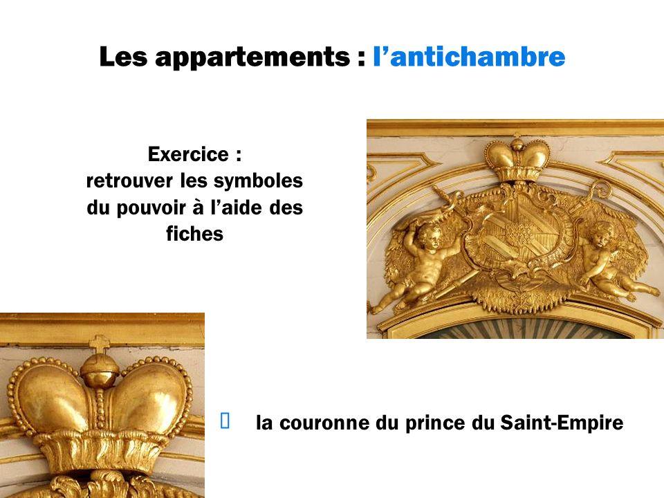 Les appartements : lantichambre Exercice : retrouver les symboles du pouvoir à laide des fiches la couronne du prince du Saint-Empire