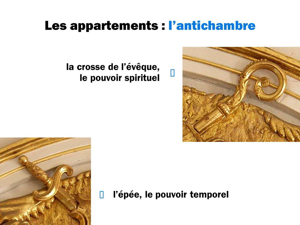Les appartements : lantichambre lépée, le pouvoir temporel la crosse de lévêque, le pouvoir spirituel