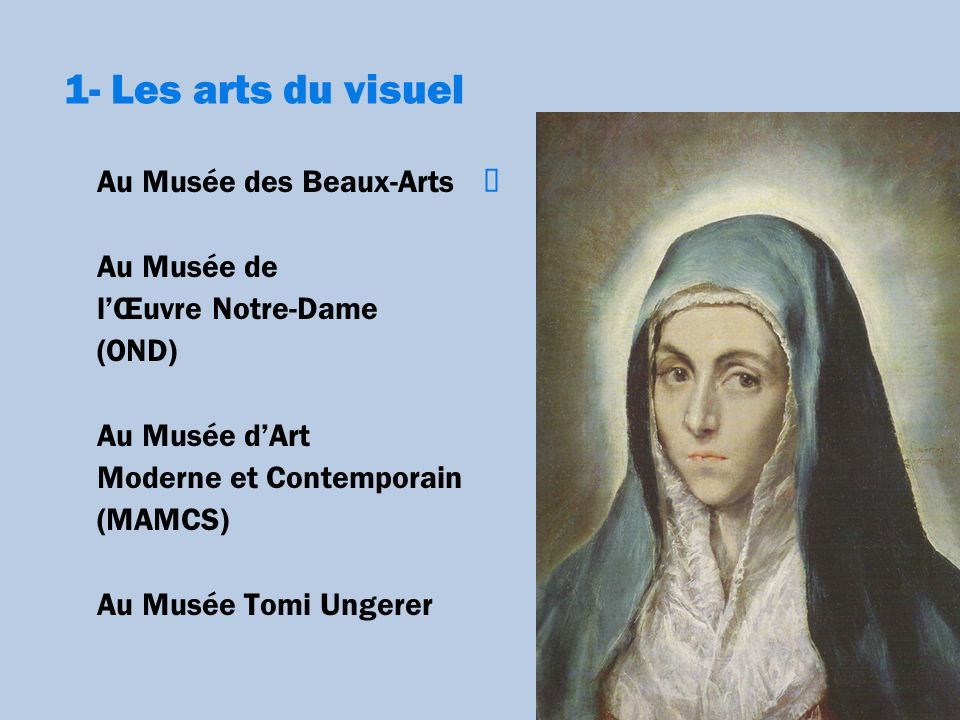 1- Les arts du visuel Au Musée archéologique Et aussi au Musée des Arts décoratifs et au Musée historique
