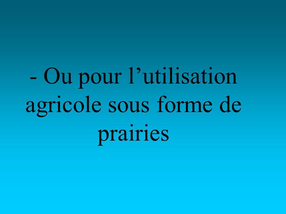 - Ou pour lutilisation agricole sous forme de prairies