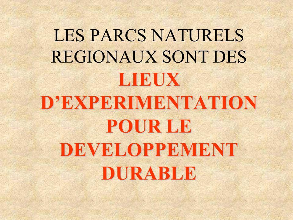 LES PARCS NATURELS REGIONAUX SONT DES LIEUX DEXPERIMENTATION POUR LE DEVELOPPEMENT DURABLE