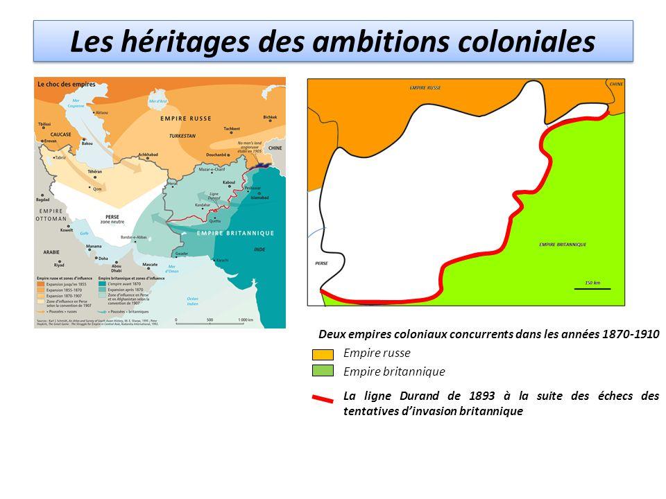 Les héritages des ambitions coloniales Deux empires coloniaux concurrents dans les années 1870-1910 Empire russe Empire britannique La ligne Durand de 1893 à la suite des échecs des tentatives dinvasion britannique