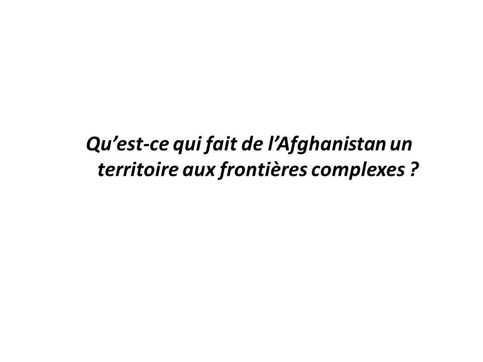 Limpact du cadre naturelLes héritages des ambitions colonialesLa complexité ethnique UNE APPROCHE GEOHISTORIQUE : Quest-ce qui fait de lAfghanistan un territoire aux frontières complexes ?