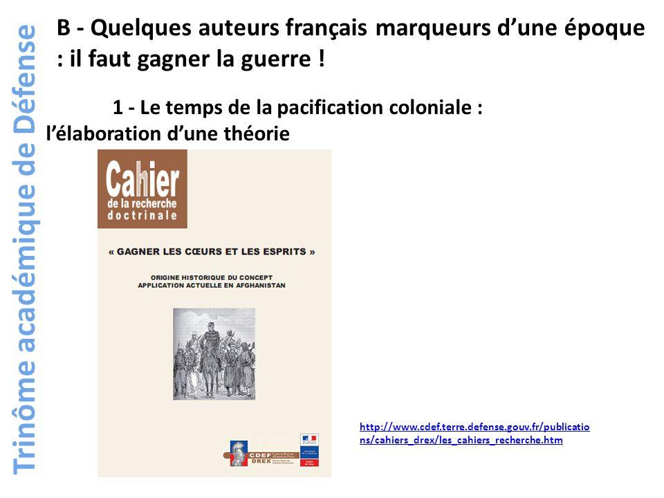 B - Quelques auteurs français marqueurs dune époque : il faut gagner la guerre ! Trinôme académique de Défense 1 - Le temps de la pacification colonia