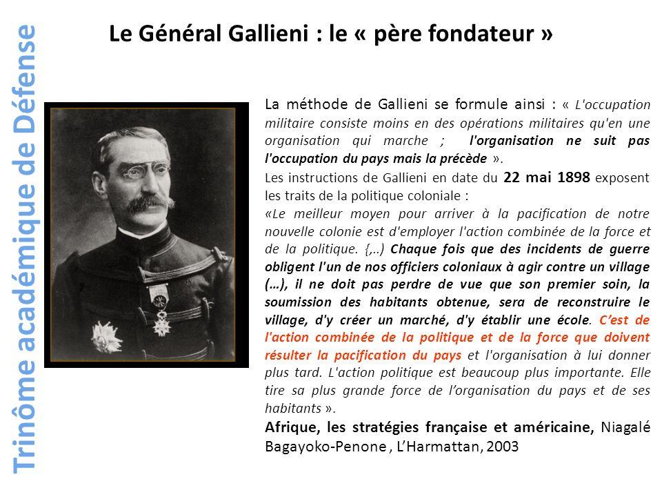 Le Général Gallieni : le « père fondateur » La méthode de Gallieni se formule ainsi : « L'occupation militaire consiste moins en des opérations milita