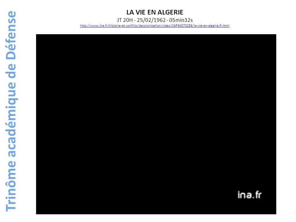 Trinôme académique de Défense LA VIE EN ALGERIE JT 20H - 25/02/1962 - 05min32s http://www.ina.fr/histoire-et-conflits/decolonisation/video/CAF94073256