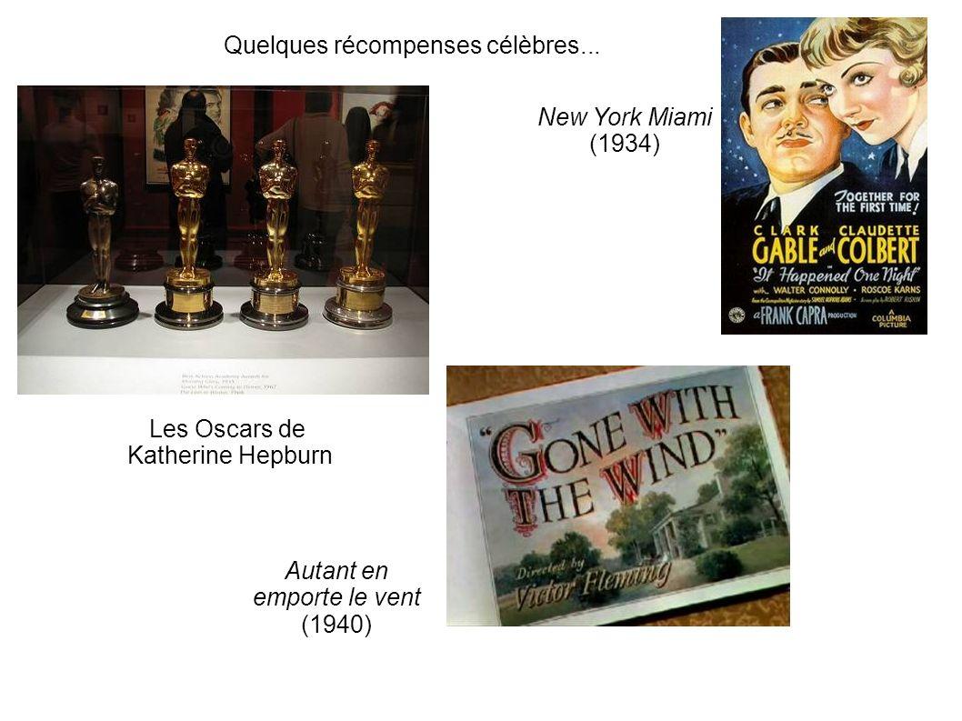 Les Oscars de Katherine Hepburn New York Miami (1934) Autant en emporte le vent (1940) Quelques récompenses célèbres...