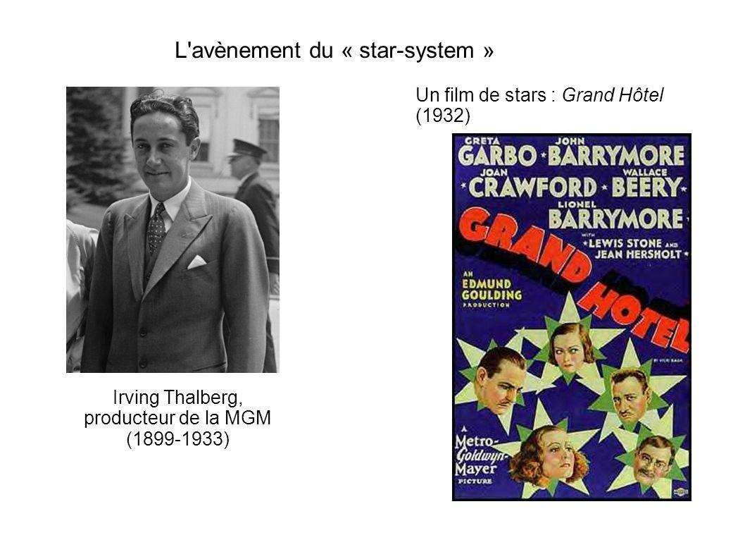 Irving Thalberg, producteur de la MGM (1899-1933) L avènement du « star-system » Un film de stars : Grand Hôtel (1932)