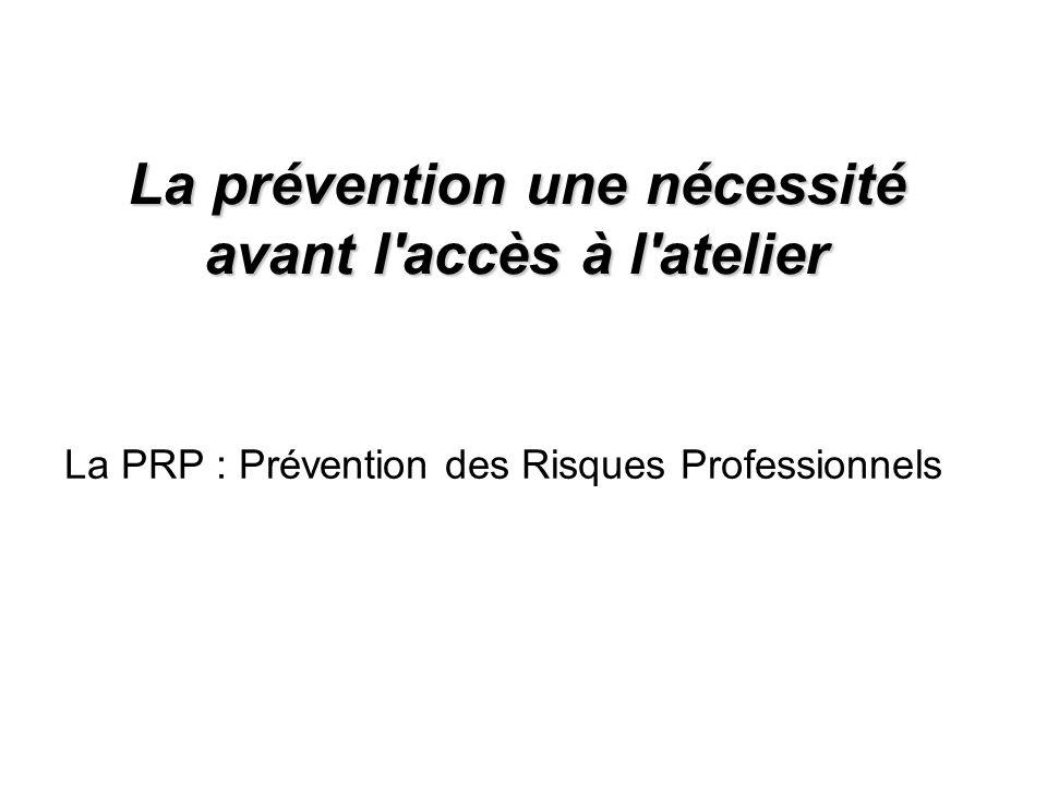 La prévention une nécessité avant l'accès à l'atelier La PRP : Prévention des Risques Professionnels