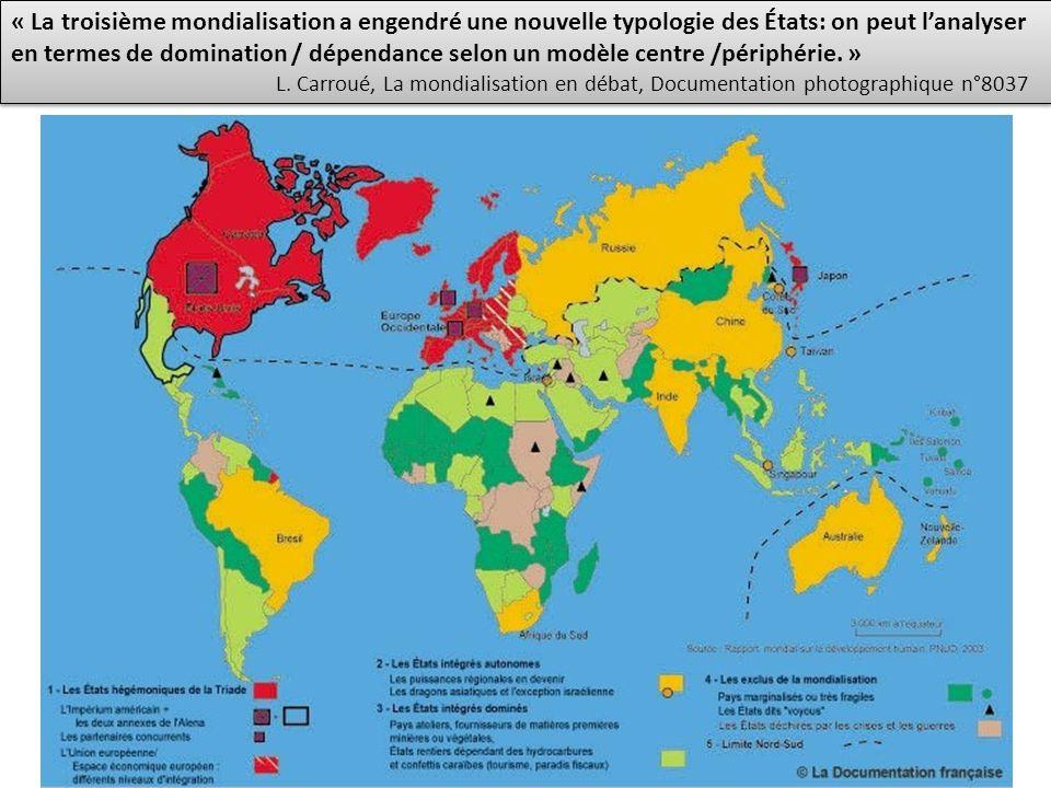 « La troisième mondialisation a engendré une nouvelle typologie des États: on peut lanalyser en termes de domination / dépendance selon un modèle centre /périphérie.