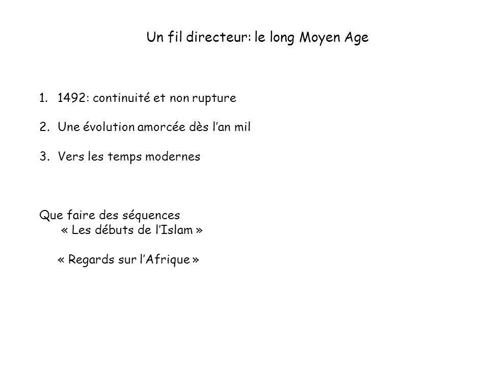 Un fil directeur: le long Moyen Age 1.1492: continuité et non rupture 2.Une évolution amorcée dès lan mil 3.Vers les temps modernes Que faire des séqu