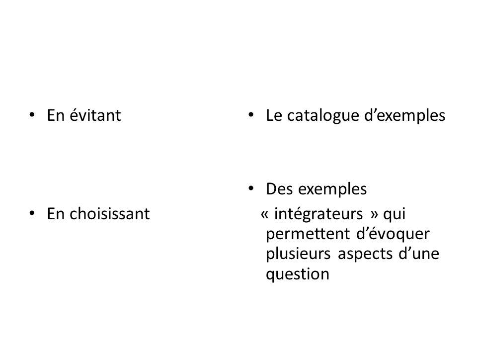 En évitant En choisissant Le catalogue dexemples Des exemples « intégrateurs » qui permettent dévoquer plusieurs aspects dune question