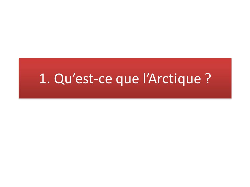 1. Quest-ce que lArctique ?