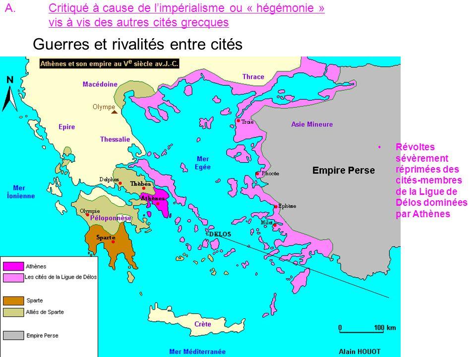 A.Critiqué à cause de limpérialisme ou « hégémonie » vis à vis des autres cités grecques Guerres et rivalités entre cités Révoltes sévèrement réprimée