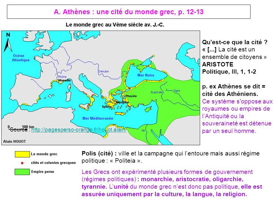 A. Athènes : une cité du monde grec, p. 12-13 Polis (cité) : ville et la campagne qui lentoure mais aussi régime politique : « Politeia ». Les Grecs o