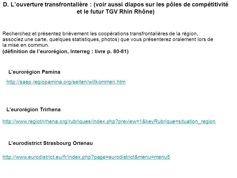 D. Louverture transfrontalière : (voir aussi diapos sur les pôles de compétitivité et le futur TGV Rhin Rhône) Recherchez et présentez brièvement les
