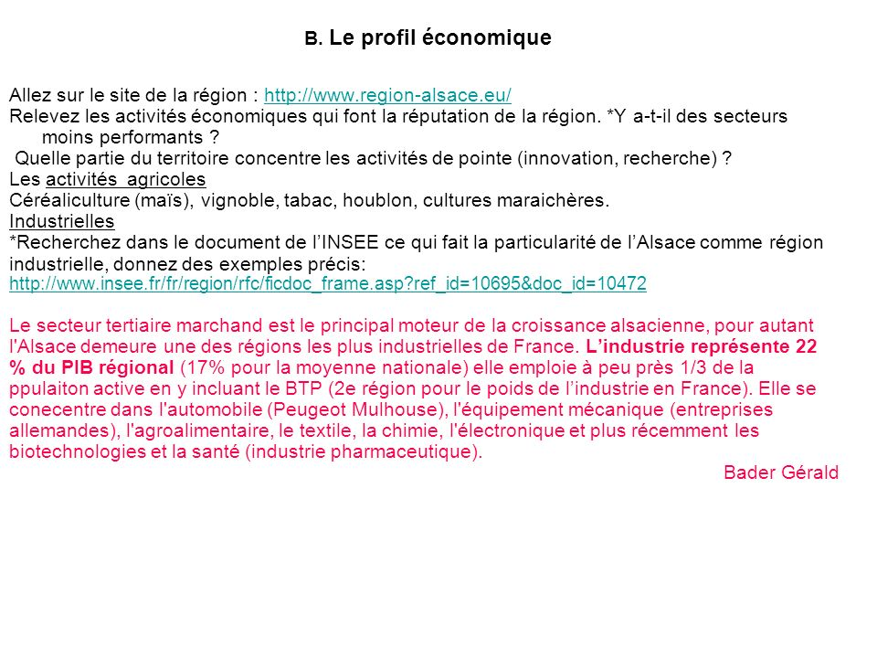 B. Le profil économique Allez sur le site de la région : http://www.region-alsace.eu/http://www.region-alsace.eu/ Relevez les activités économiques qu