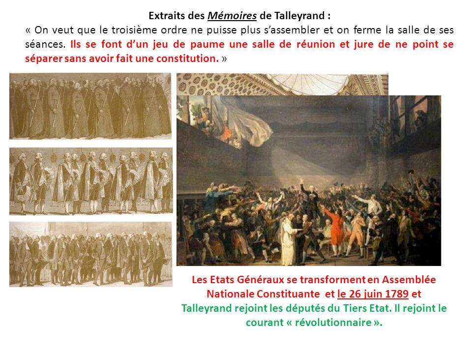 Les Etats Généraux se transforment en Assemblée Nationale Constituante et le 26 juin 1789 et Talleyrand rejoint les députés du Tiers Etat. Il rejoint