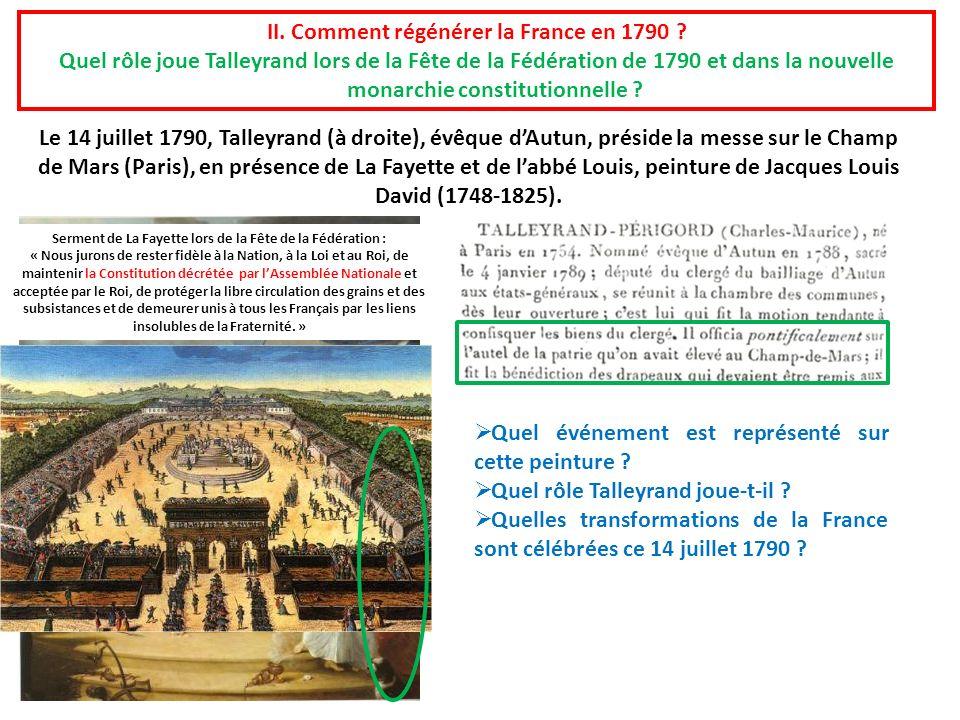 II. Comment régénérer la France en 1790 ? Quel rôle joue Talleyrand lors de la Fête de la Fédération de 1790 et dans la nouvelle monarchie constitutio
