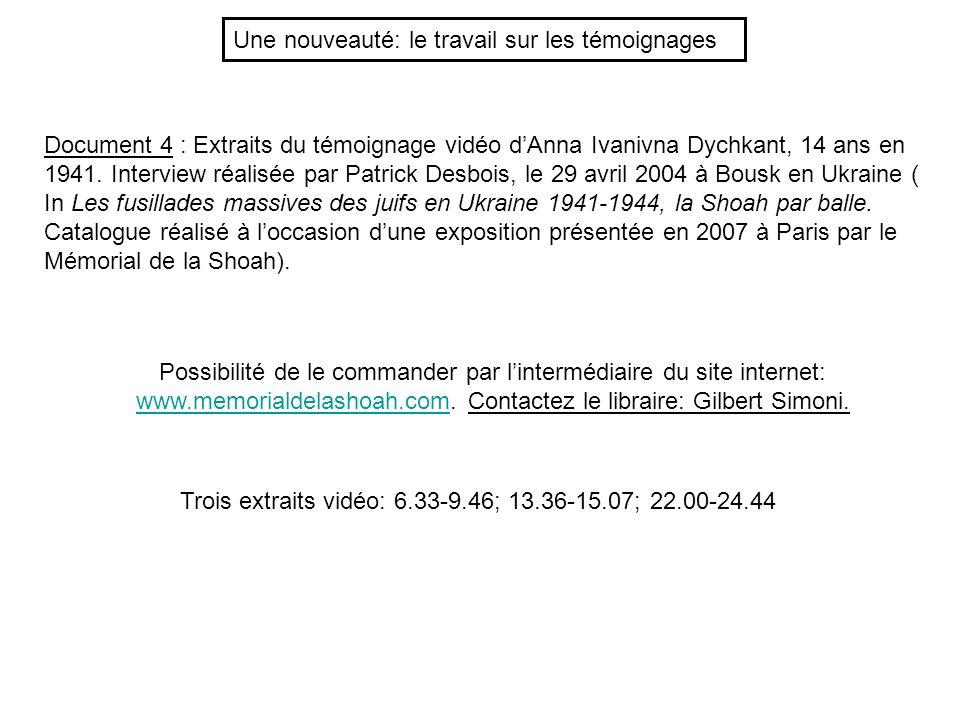 Une nouveauté: le travail sur les témoignages Document 4 : Extraits du témoignage vidéo dAnna Ivanivna Dychkant, 14 ans en 1941.