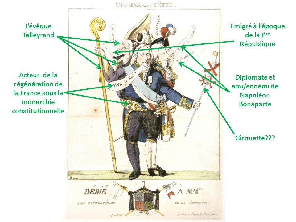 Lévêque Talleyrand Acteur de la régénération de la France sous la monarchie constitutionnelle Emigré à lépoque de la I ère République Diplomate et ami/ennemi de Napoléon Bonaparte Girouette???