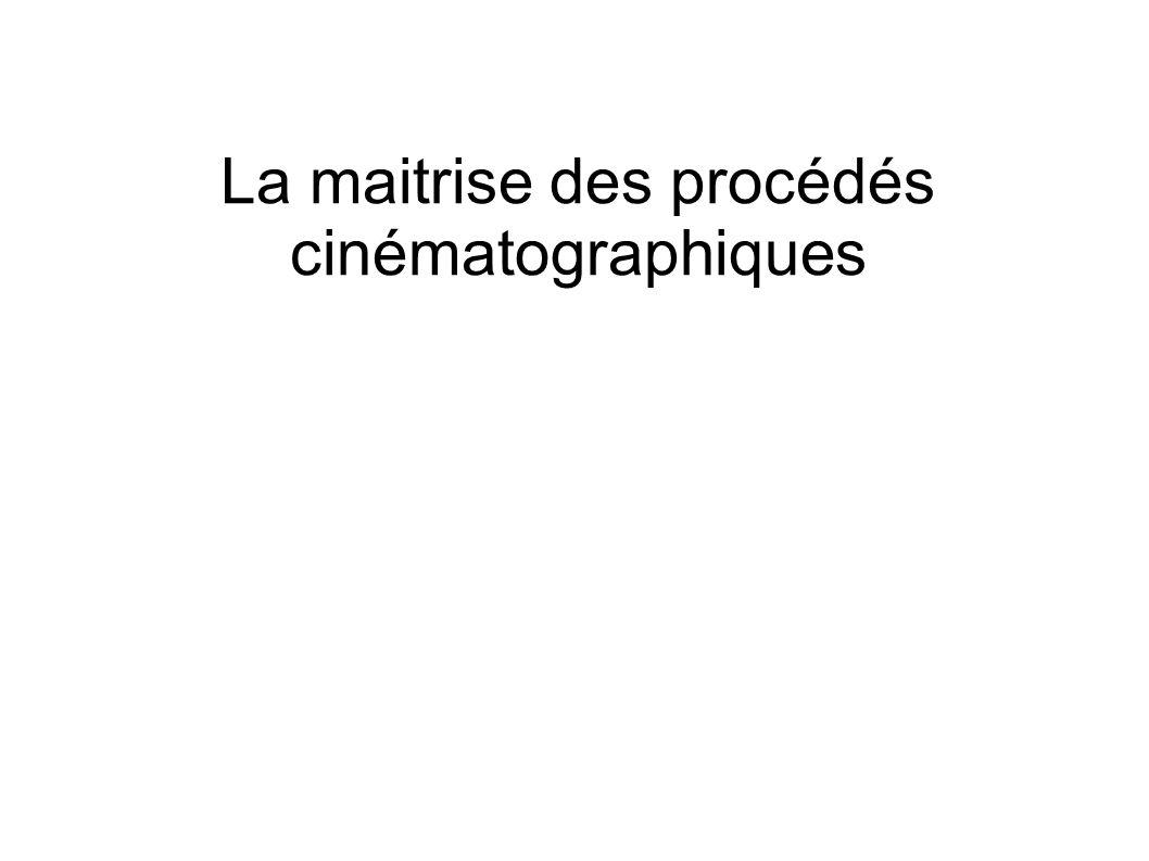 La maitrise des procédés cinématographiques