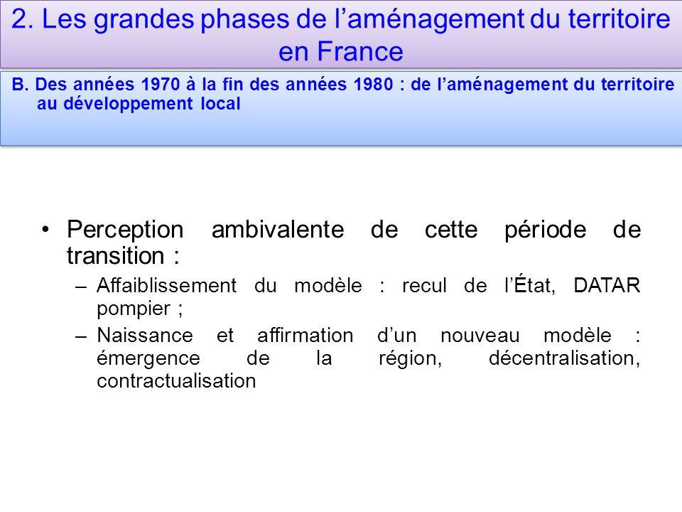 2. Les grandes phases de laménagement du territoire en France B. Des années 1970 à la fin des années 1980 : de laménagement du territoire au développe