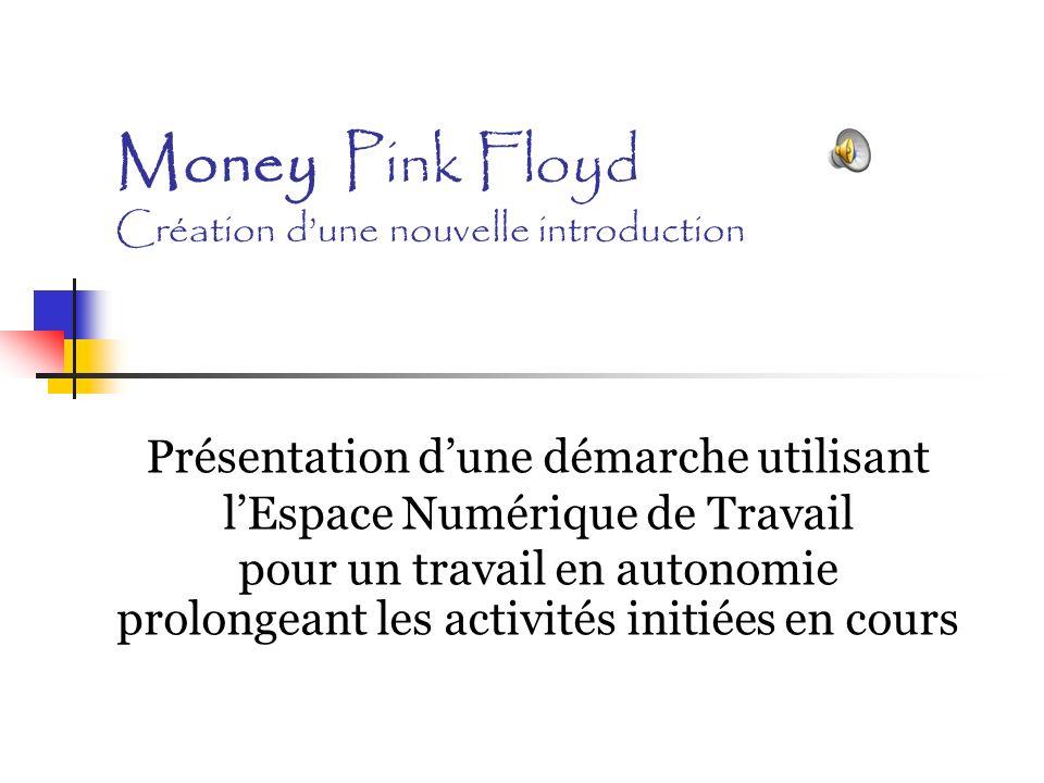 Money Pink Floyd Création dune nouvelle introduction Présentation dune démarche utilisant lEspace Numérique de Travail pour un travail en autonomie pr
