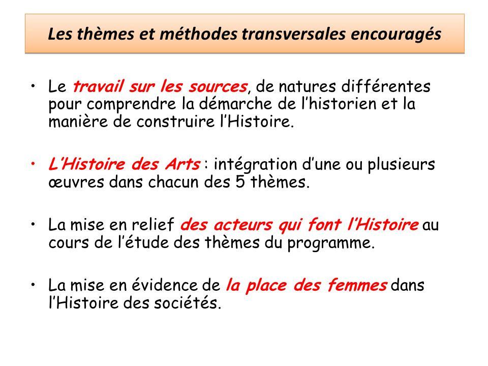 Les thèmes et méthodes transversales encouragés Le travail sur les sources, de natures différentes pour comprendre la démarche de lhistorien et la manière de construire lHistoire.