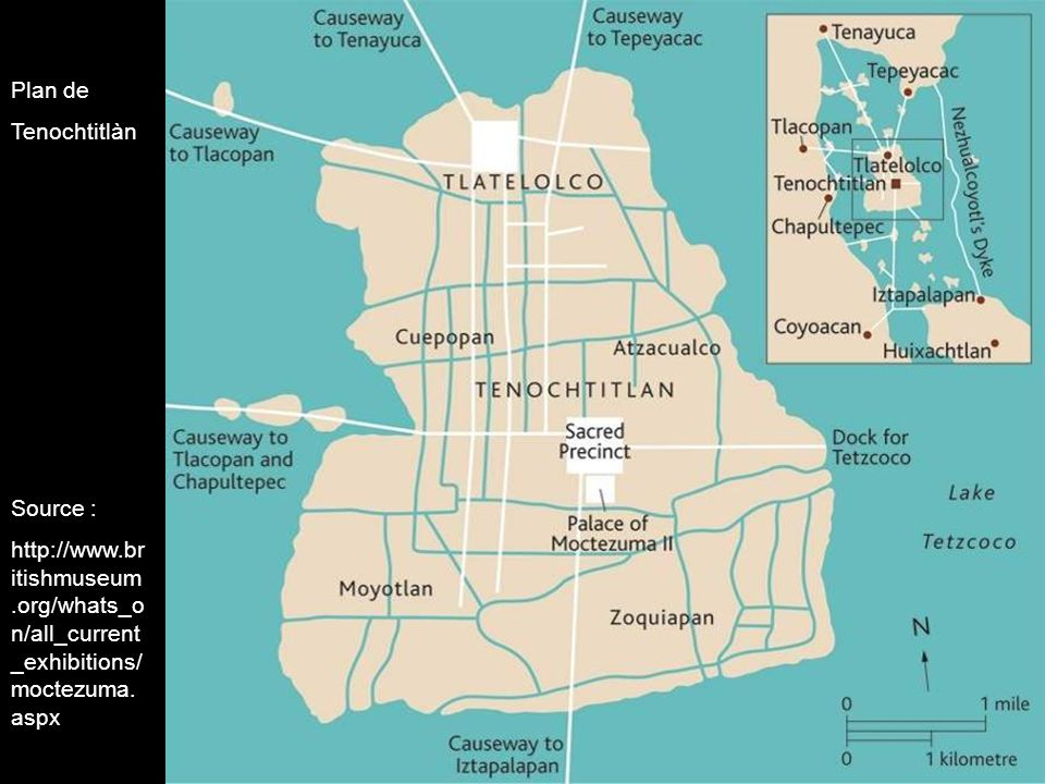Plan de Tenochtitlàn Source : http://www.br itishmuseum.org/whats_o n/all_current _exhibitions/ moctezuma. aspx