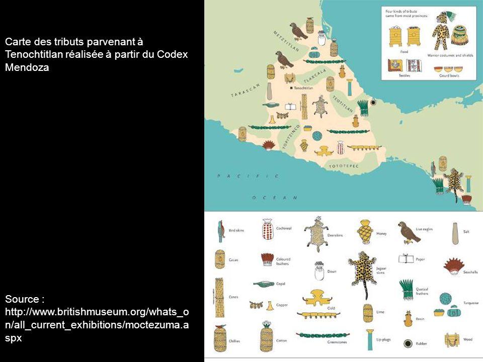 Carte des tributs parvenant à Tenochtitlan réalisée à partir du Codex Mendoza Source : http://www.britishmuseum.org/whats_o n/all_current_exhibitions/