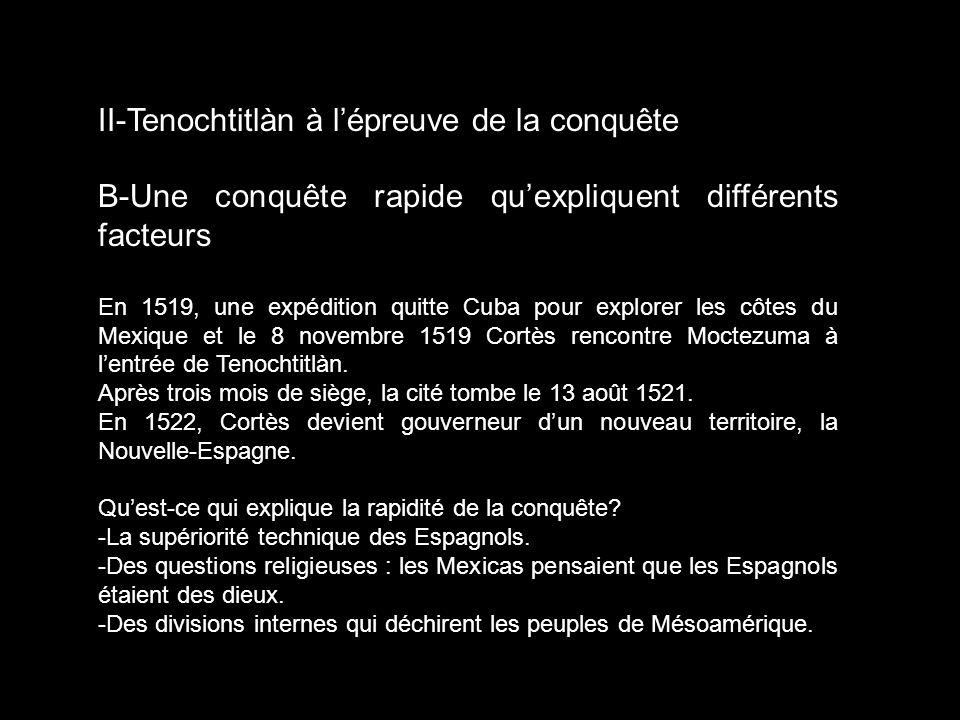 II-Tenochtitlàn à lépreuve de la conquête B-Une conquête rapide quexpliquent différents facteurs En 1519, une expédition quitte Cuba pour explorer les