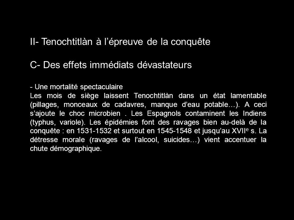 II- Tenochtitlàn à lépreuve de la conquête C- Des effets immédiats dévastateurs - Une mortalité spectaculaire Les mois de siège laissent Tenochtitlàn