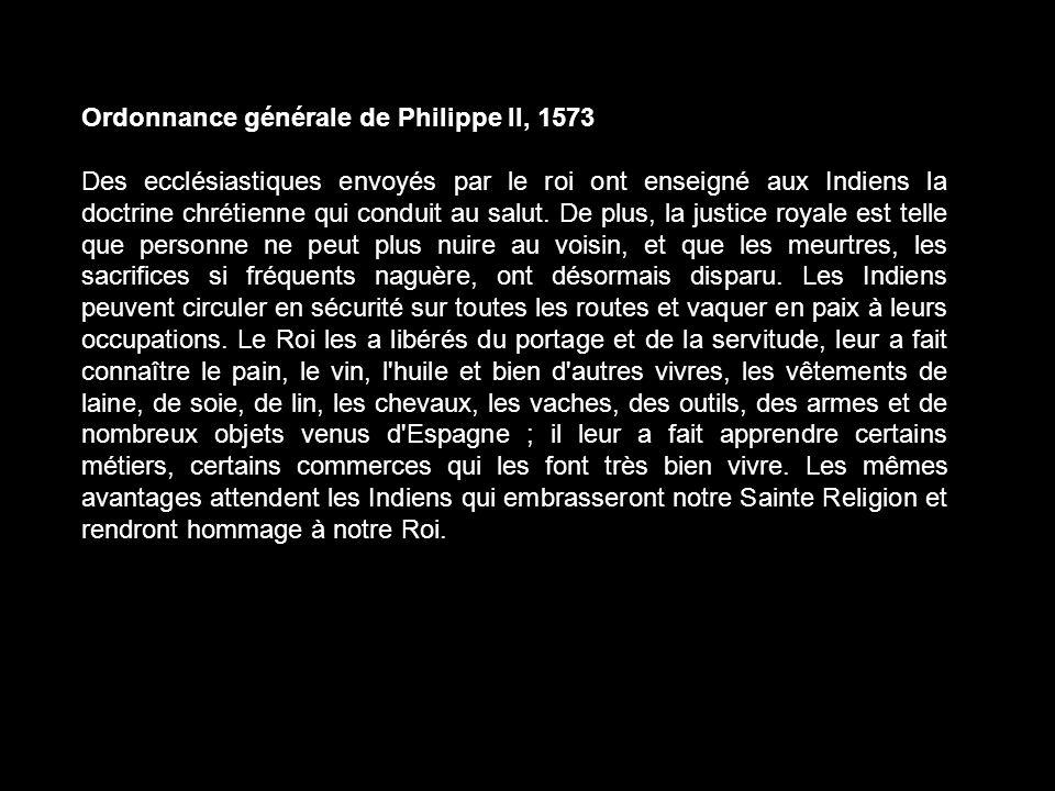Ordonnance générale de Philippe Il, 1573 Des ecclésiastiques envoyés par le roi ont enseigné aux Indiens la doctrine chrétienne qui conduit au salut.