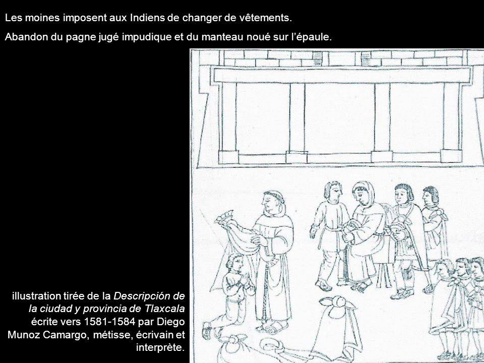 Les moines imposent aux Indiens de changer de vêtements. Abandon du pagne jugé impudique et du manteau noué sur lépaule. illustration tirée de la Desc