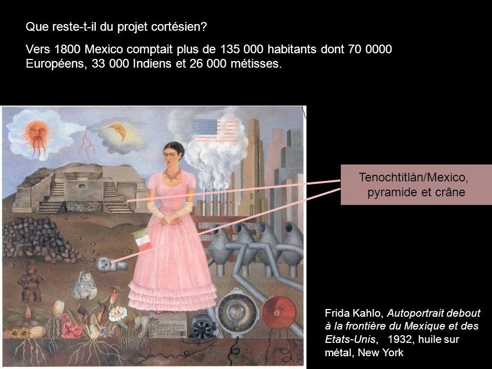Que reste-t-il du projet cortésien? Vers 1800 Mexico comptait plus de 135 000 habitants dont 70 0000 Européens, 33 000 Indiens et 26 000 métisses. Fri