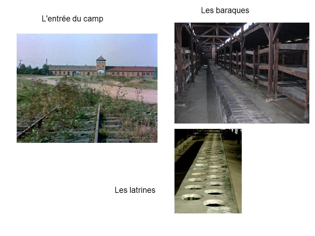 L'entrée du camp Les baraques Les latrines