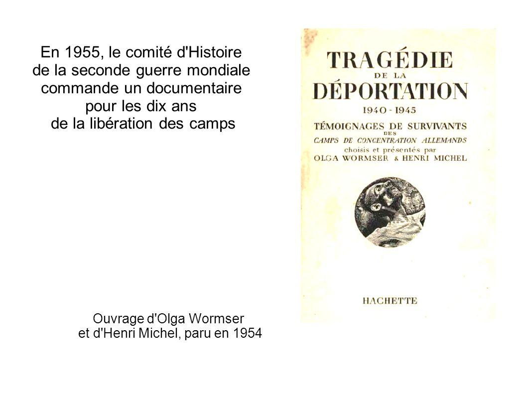 En 1955, le comité d'Histoire de la seconde guerre mondiale commande un documentaire pour les dix ans de la libération des camps Ouvrage d'Olga Wormse
