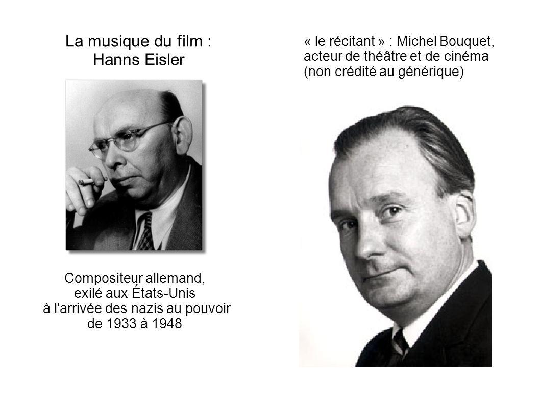 La musique du film : Hanns Eisler Compositeur allemand, exilé aux États-Unis à l'arrivée des nazis au pouvoir de 1933 à 1948 « le récitant » : Michel