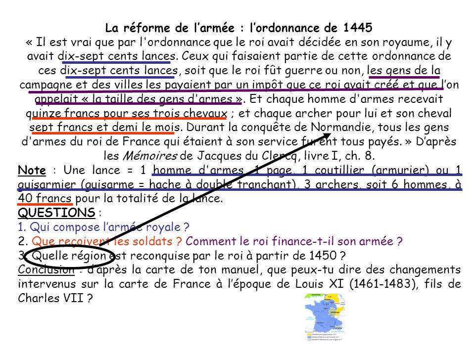 La réforme de larmée : lordonnance de 1445 « Il est vrai que par l ordonnance que le roi avait décidée en son royaume, il y avait dix-sept cents lances.